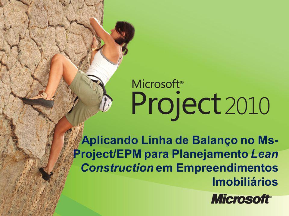 Aplicando Linha de Balanço no Ms- Project/EPM para Planejamento Lean Construction em Empreendimentos Imobiliários