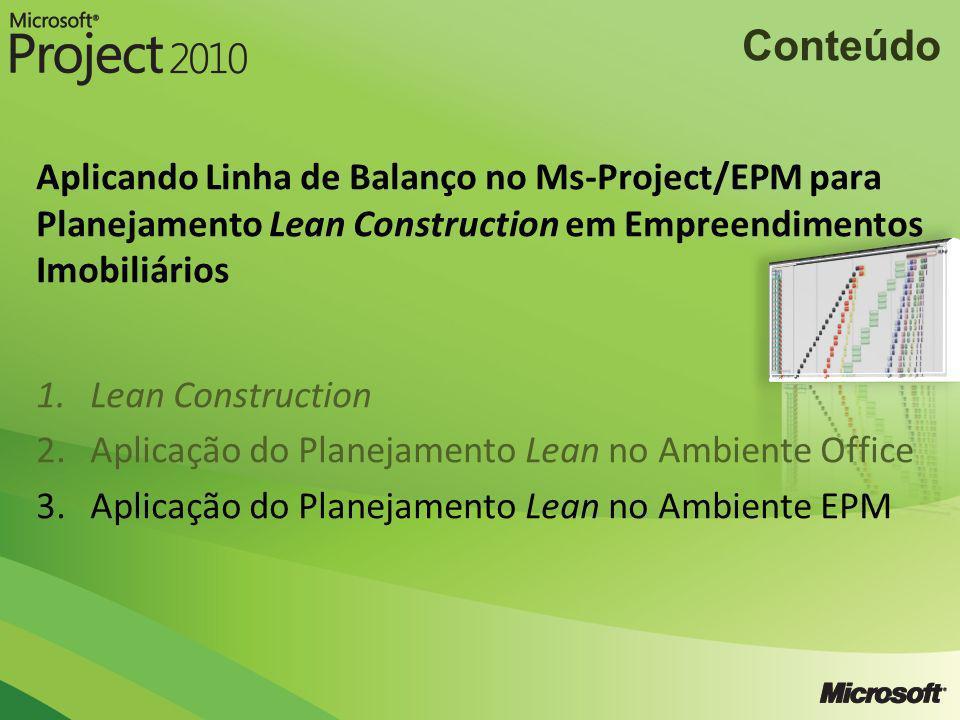 Conteúdo Aplicando Linha de Balanço no Ms-Project/EPM para Planejamento Lean Construction em Empreendimentos Imobiliários 1.Lean Construction 2.Aplica