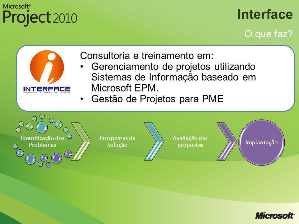 Interface O que faz? Consultoria e treinamento em: Gerenciamento de projetos utilizando Sistemas de Informação baseado em Microsoft EPM. Gestão de Pro