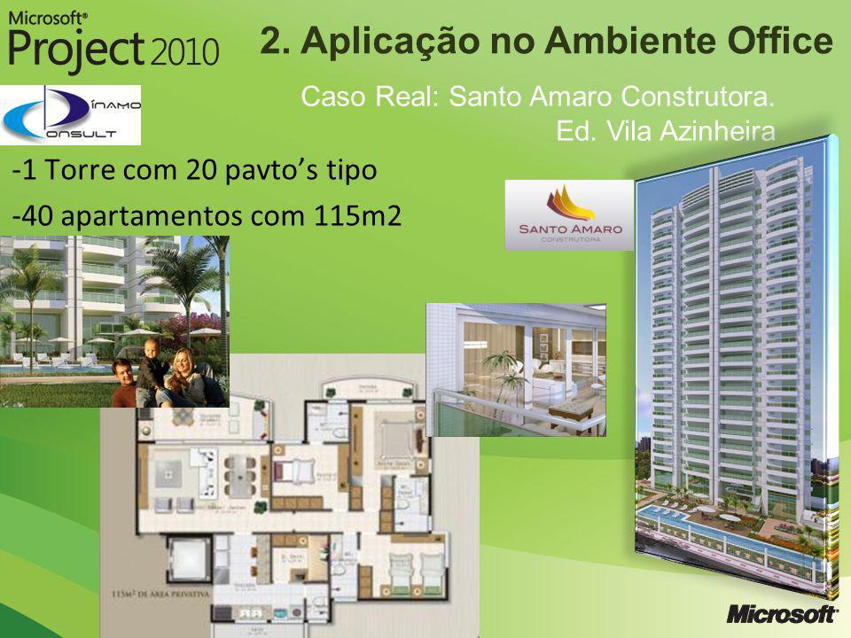 2. Aplicação no Ambiente Office Caso Real: Santo Amaro Construtora. Ed. Vila Azinheira -1 Torre com 20 pavtos tipo -40 apartamentos com 115m2