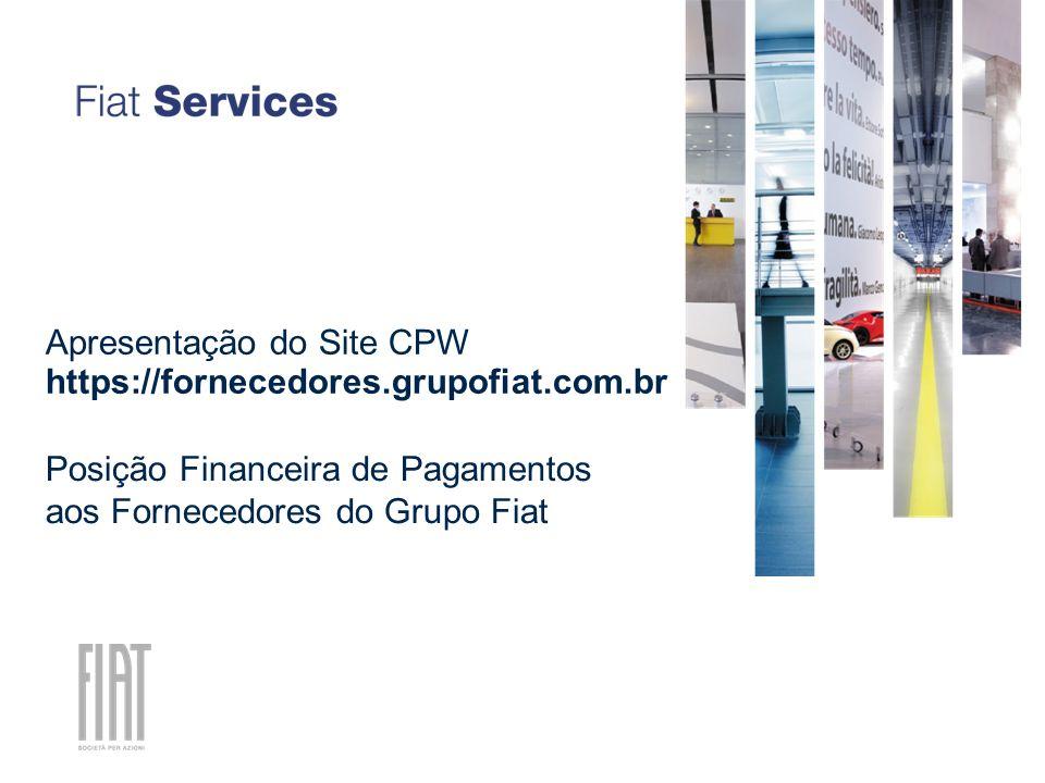 20 Novembre, 2010 Apresentação do Site CPW https://fornecedores.grupofiat.com.br Posição Financeira de Pagamentos aos Fornecedores do Grupo Fiat