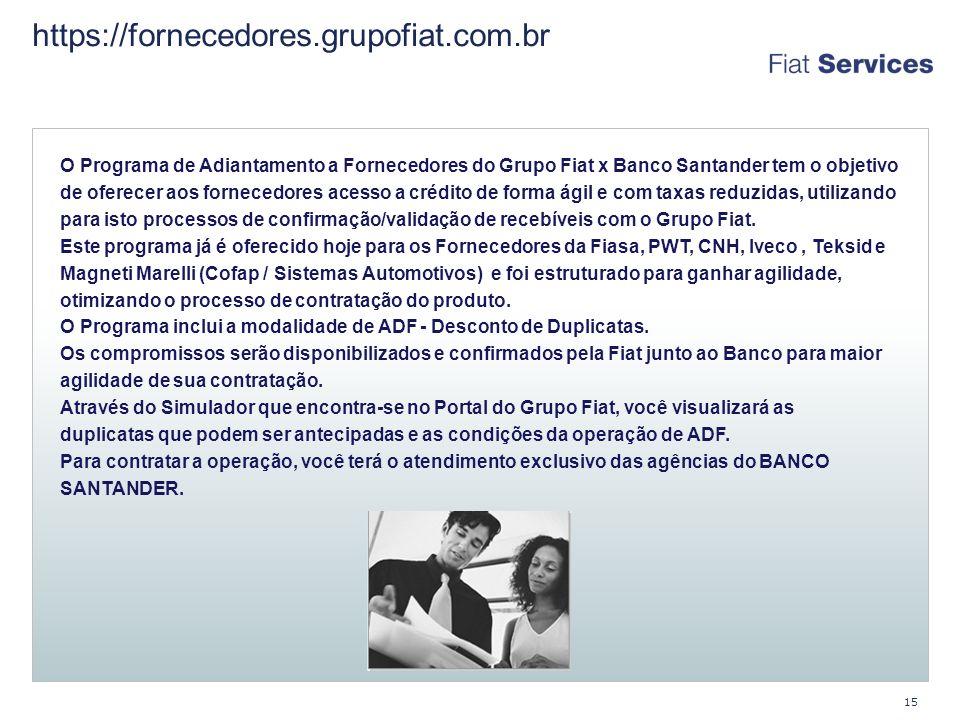 https://fornecedores.grupofiat.com.br 15 O Programa de Adiantamento a Fornecedores do Grupo Fiat x Banco Santander tem o objetivo de oferecer aos fornecedores acesso a crédito de forma ágil e com taxas reduzidas, utilizando para isto processos de confirmação/validação de recebíveis com o Grupo Fiat.