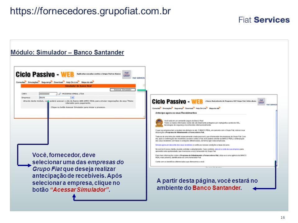 https://fornecedores.grupofiat.com.br 16 Módulo: Simulador – Banco Santander Você, fornecedor, deve selecionar uma das empresas do Grupo Fiat que deseja realizar antecipação de recebíveis.