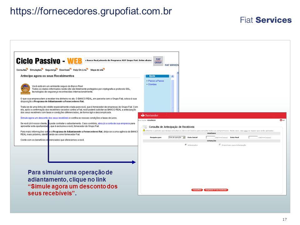 https://fornecedores.grupofiat.com.br 17 Para simular uma operação de adiantamento, clique no link Simule agora um desconto dos seus recebíveis.
