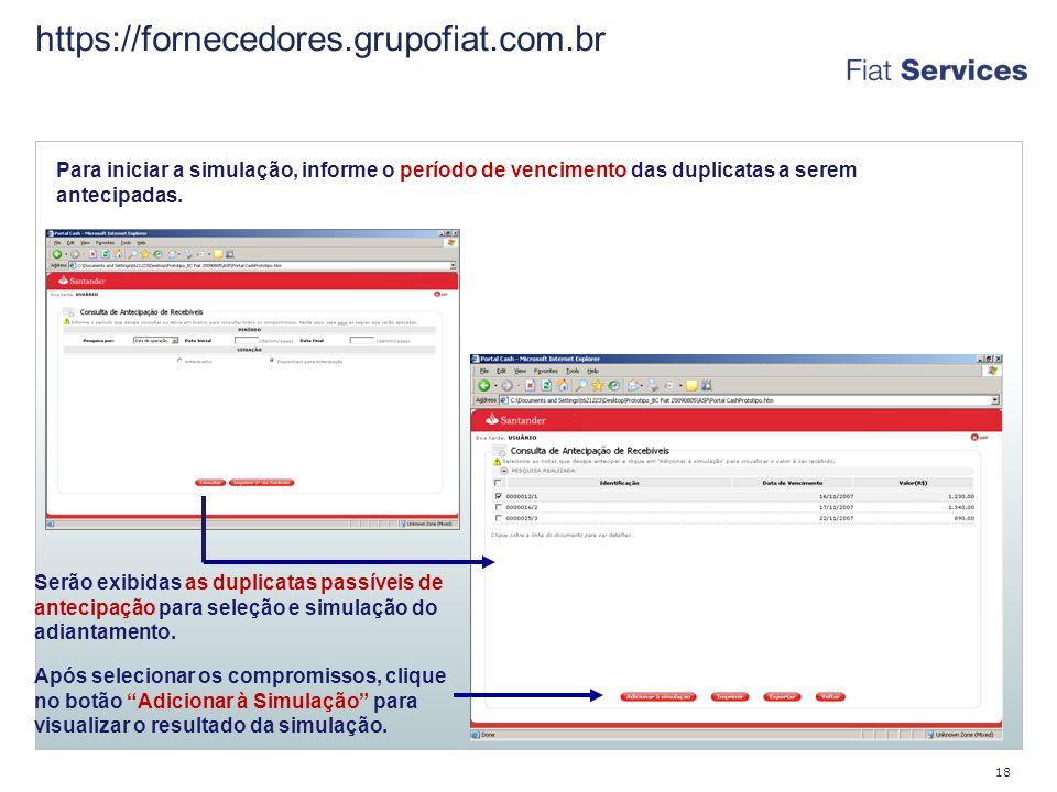 https://fornecedores.grupofiat.com.br 18 Para iniciar a simulação, informe o período de vencimento das duplicatas a serem antecipadas.