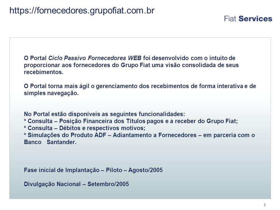2 O Portal Ciclo Passivo Fornecedores WEB foi desenvolvido com o intuito de proporcionar aos fornecedores do Grupo Fiat uma visão consolidada de seus recebimentos.