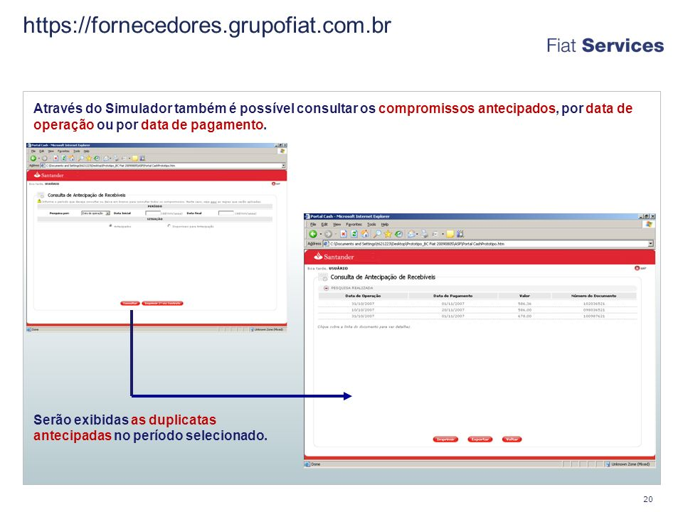 https://fornecedores.grupofiat.com.br 20 Através do Simulador também é possível consultar os compromissos antecipados, por data de operação ou por data de pagamento.