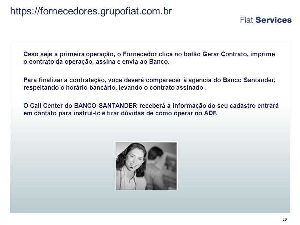 https://fornecedores.grupofiat.com.br 23 Caso seja a primeira operação, o Fornecedor clica no botão Gerar Contrato, imprime o contrato da operação, assina e envia ao Banco.
