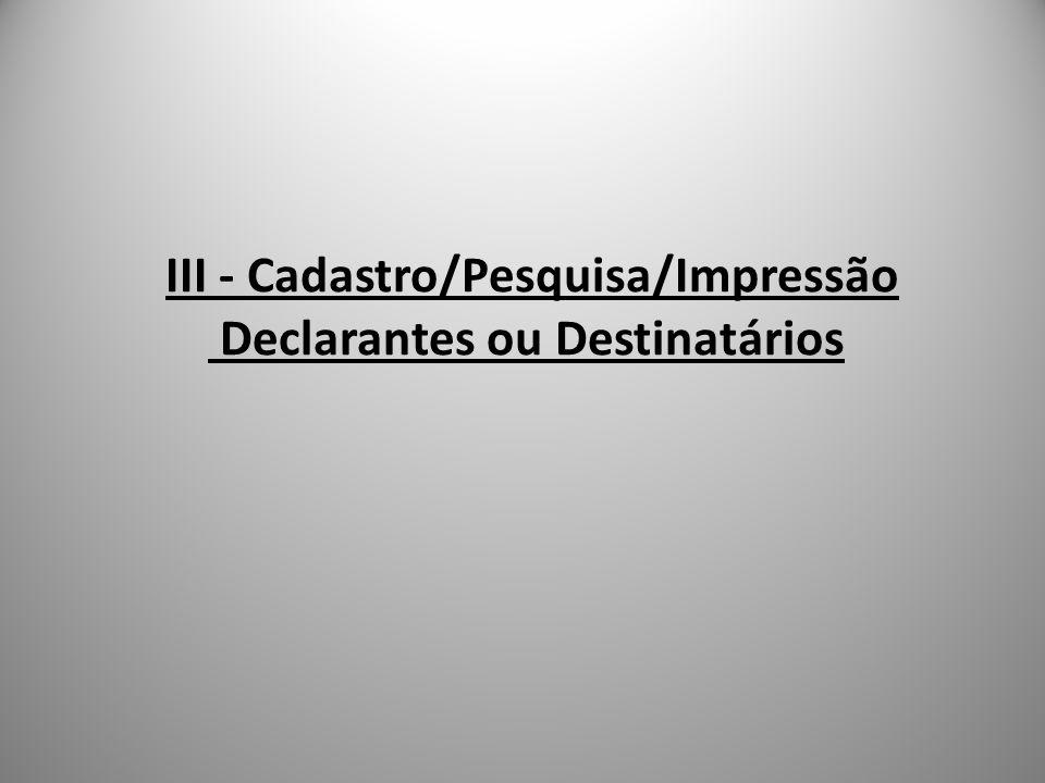 III - Cadastro/Pesquisa/Impressão Declarantes ou Destinatários