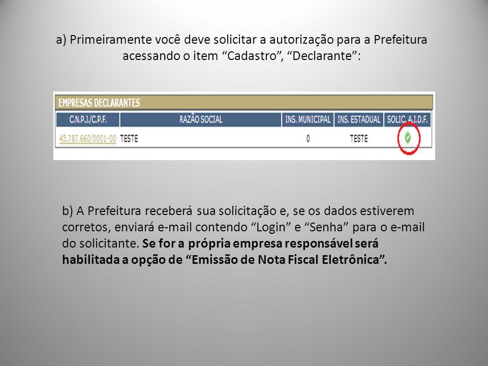 a) Primeiramente você deve solicitar a autorização para a Prefeitura acessando o item Cadastro, Declarante: b) A Prefeitura receberá sua solicitação e, se os dados estiverem corretos, enviará e-mail contendo Login e Senha para o e-mail do solicitante.