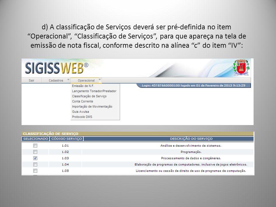 d) A classificação de Serviços deverá ser pré-definida no item Operacional, Classificação de Serviços, para que apareça na tela de emissão de nota fiscal, conforme descrito na alínea c do item IV:
