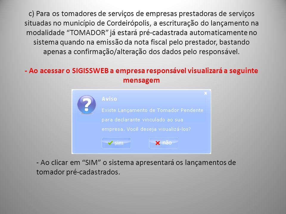 c) Para os tomadores de serviços de empresas prestadoras de serviços situadas no município de Cordeirópolis, a escrituração do lançamento na modalidad