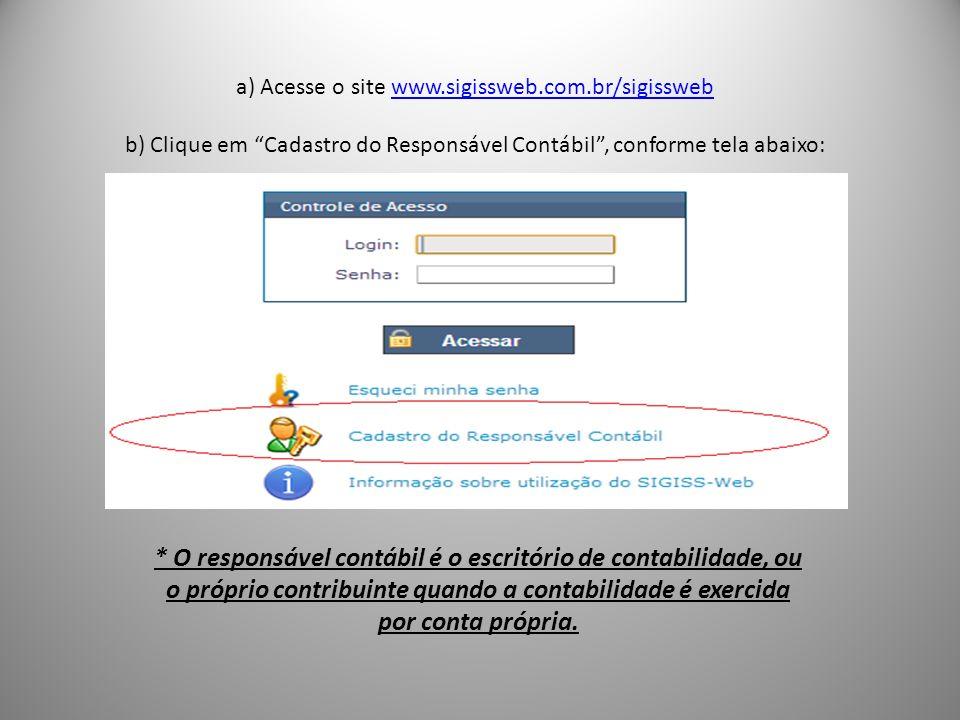 a) Acesse o site www.sigissweb.com.br/sigissweb b) Clique em Cadastro do Responsável Contábil, conforme tela abaixo:www.sigissweb.com.br/sigissweb * O