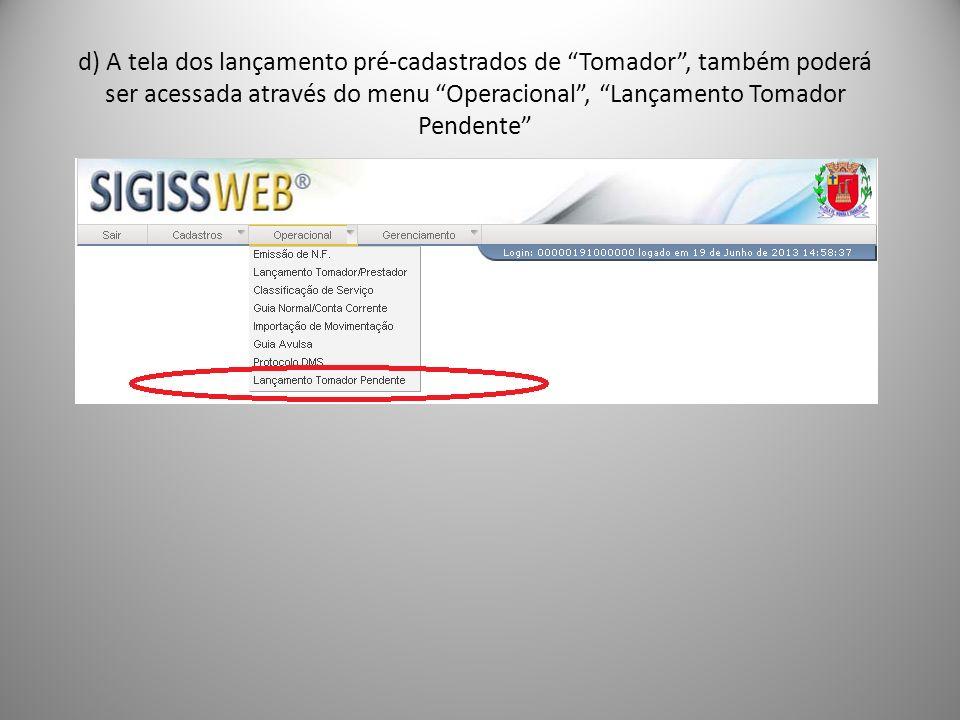 d) A tela dos lançamento pré-cadastrados de Tomador, também poderá ser acessada através do menu Operacional, Lançamento Tomador Pendente