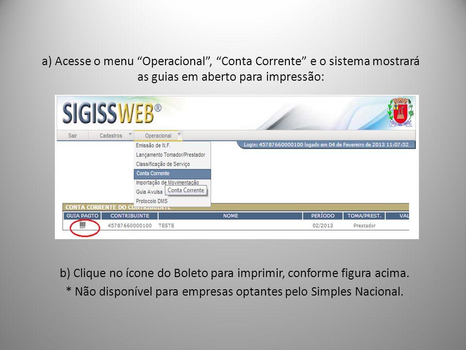 a) Acesse o menu Operacional, Conta Corrente e o sistema mostrará as guias em aberto para impressão: b) Clique no ícone do Boleto para imprimir, conforme figura acima.