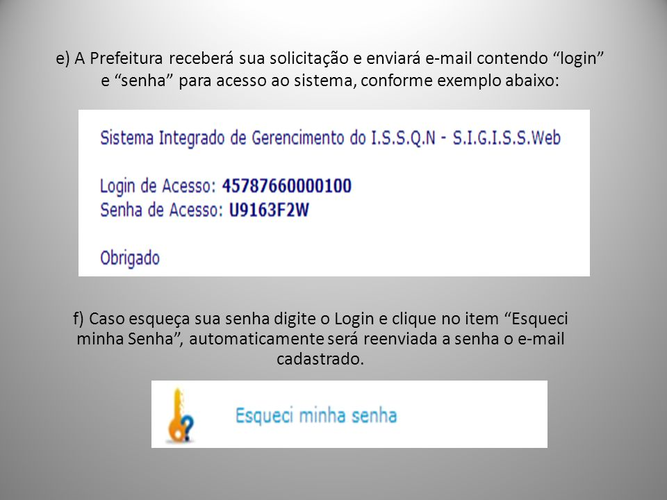 e) A Prefeitura receberá sua solicitação e enviará e-mail contendo login e senha para acesso ao sistema, conforme exemplo abaixo: f) Caso esqueça sua