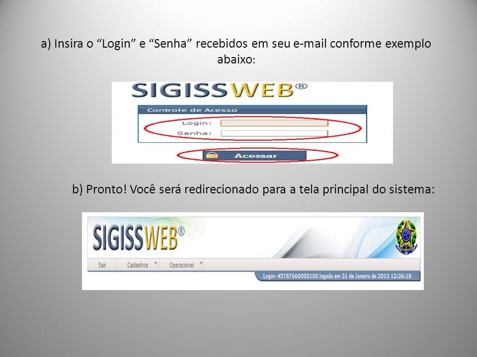 a) Insira o Login e Senha recebidos em seu e-mail conforme exemplo abaixo : b) Pronto! Você será redirecionado para a tela principal do sistema:
