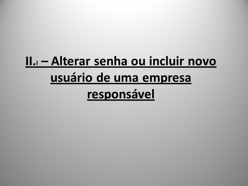 II. I – Alterar senha ou incluir novo usuário de uma empresa responsável