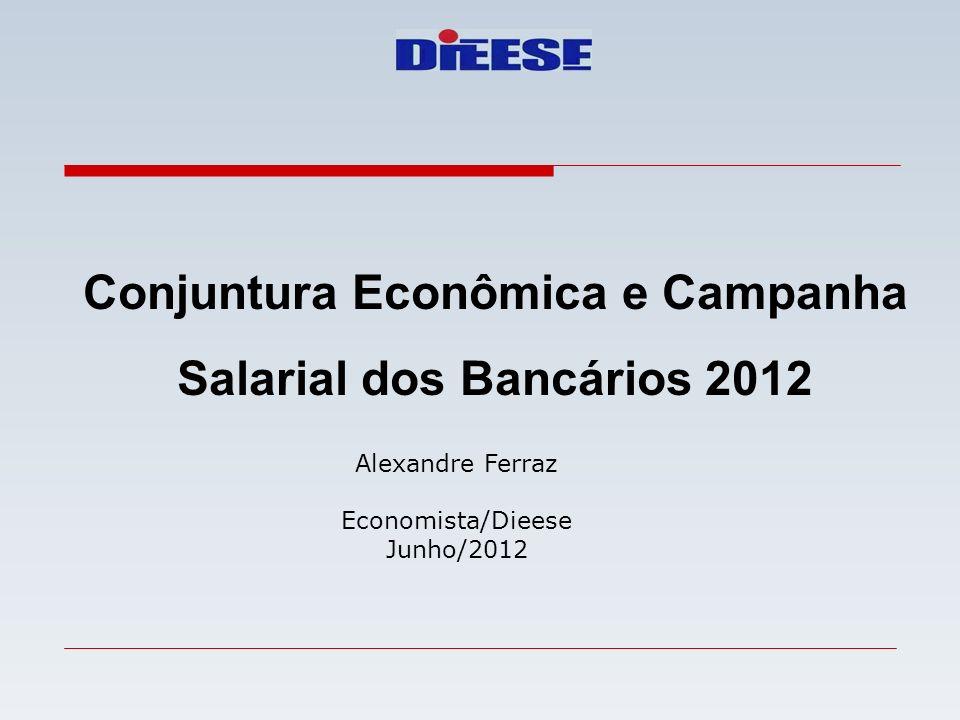 Conjuntura Econômica e Campanha Salarial dos Bancários 2012 Alexandre Ferraz Economista/Dieese Junho/2012