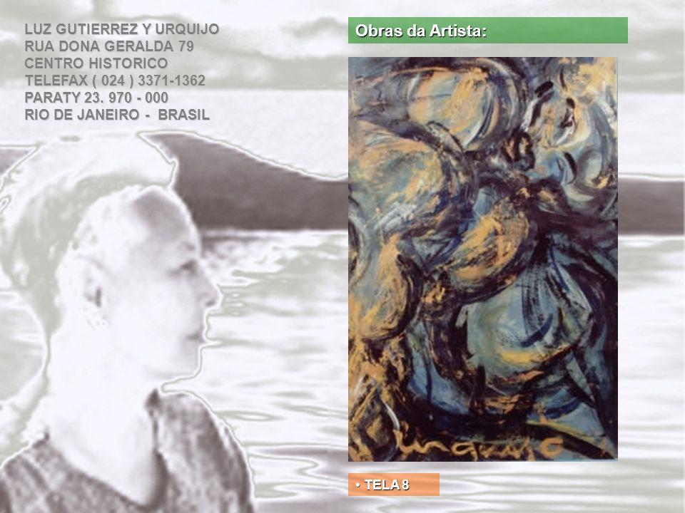 Obras da Artista: LUZ GUTIERREZ Y URQUIJO RUA DONA GERALDA 79 CENTRO HISTORICO TELEFAX ( 024 ) 3371-1362 PARATY 23. 970 - 000 RIO DE JANEIRO - BRASIL