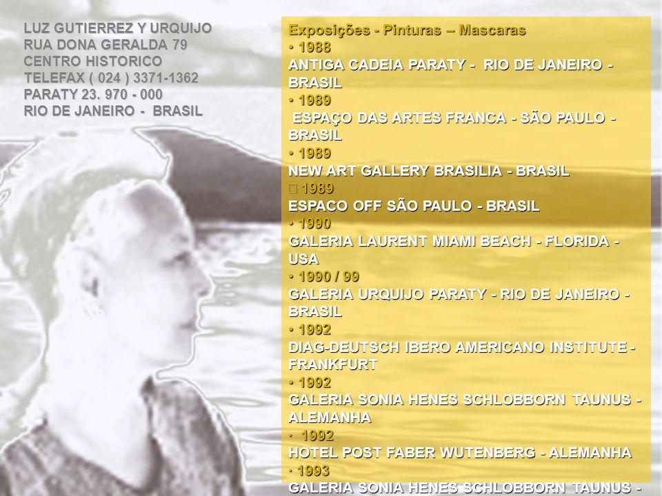 Exposições - Pinturas – Mascaras 1988 1988 ANTIGA CADEIA PARATY - RIO DE JANEIRO - BRASIL 1989 1989 ESPAÇO DAS ARTES FRANCA - SÃO PAULO - BRASIL ESPAÇ