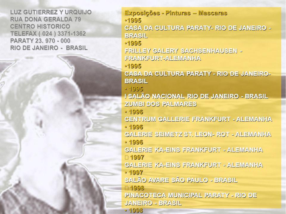 Exposições - Pinturas – Mascaras 1995 1995 CASA DA CULTURA PARATY- RIO DE JANEIRO - BRASIL 1995 1995 FRILLEY GALERY SACHSENHAUSEN - FRANKFURT-ALEMANHA