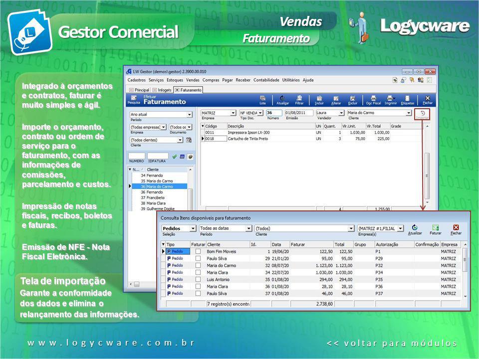 Vendas Faturamento www.logycware.com.br << voltar para módulos << voltar para módulos Tela de importação Garante a conformidade dos dados e elimina o