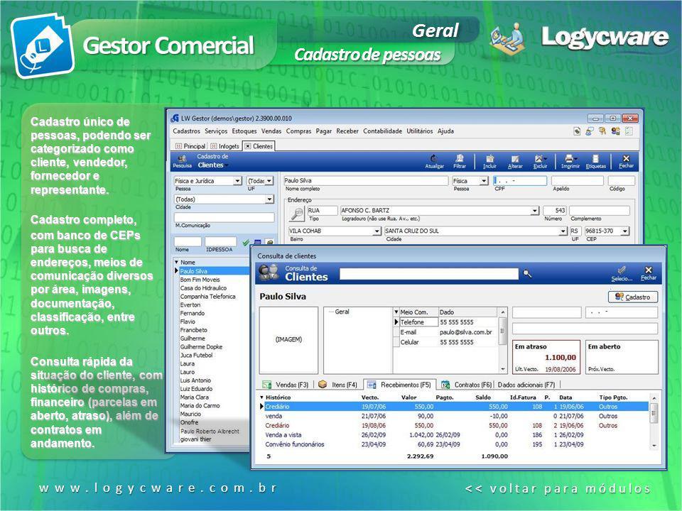 Geral Cadastro de pessoas www.logycware.com.br << voltar para módulos << voltar para módulos Cadastro único de pessoas, podendo ser categorizado como