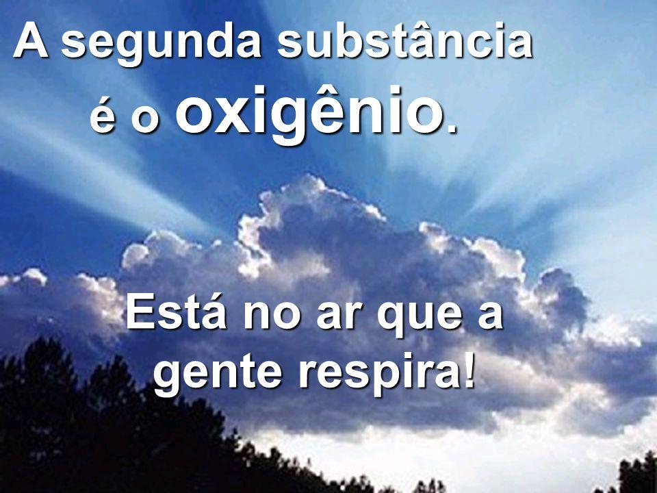 Copyright © RHVIDA S/C Ltda. www.rhvida.com.br A segunda substância é o oxigênio. Está no ar que a gente respira!