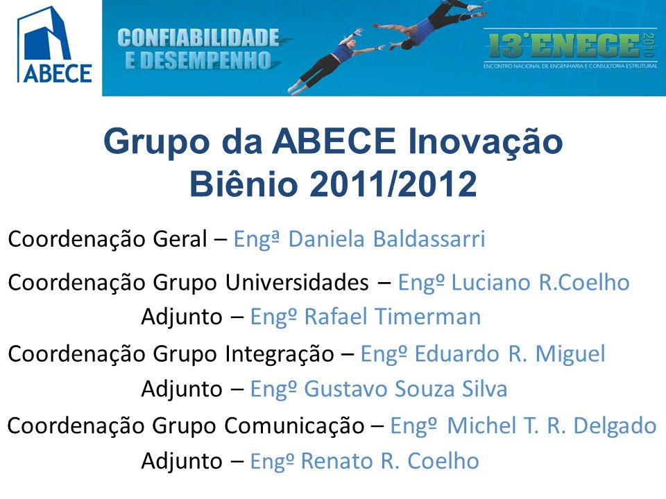 Grupo da ABECE Inovação Biênio 2011/2012 Coordenação Grupo Integração – Engº Eduardo R. Miguel Coordenação Grupo Comunicação – Engº Michel T. R. Delga