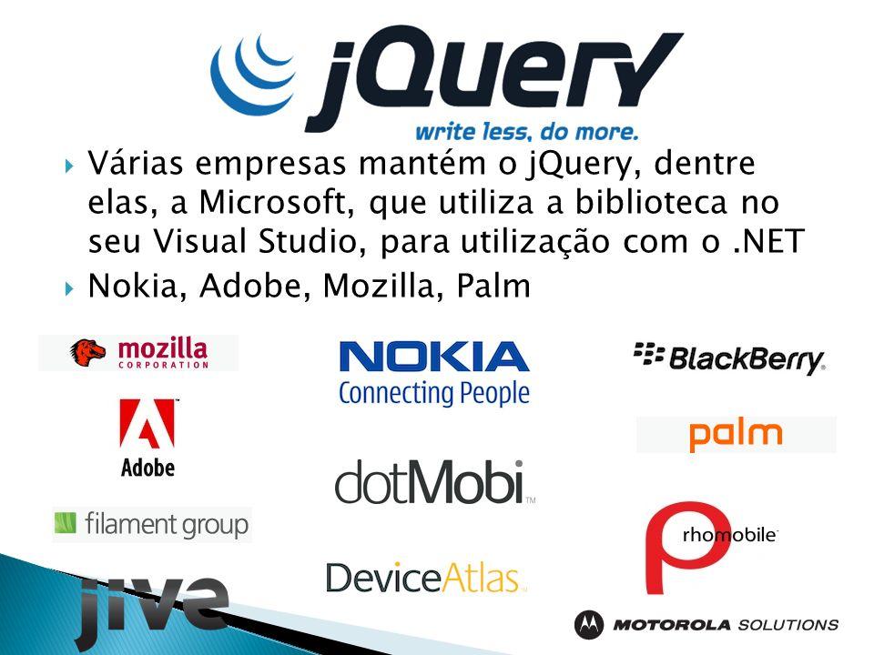 Várias empresas mantém o jQuery, dentre elas, a Microsoft, que utiliza a biblioteca no seu Visual Studio, para utilização com o.NET Nokia, Adobe, Mozilla, Palm