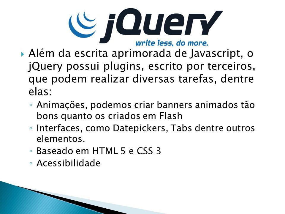 Além da escrita aprimorada de Javascript, o jQuery possui plugins, escrito por terceiros, que podem realizar diversas tarefas, dentre elas: Animações,