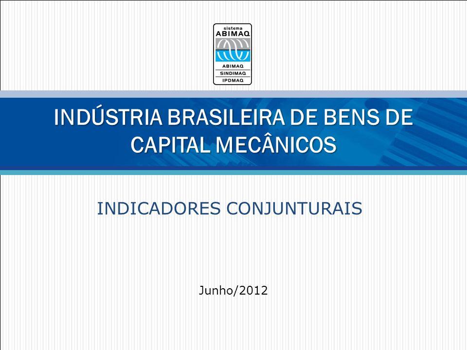 INDICADORES CONJUNTURAIS INDÚSTRIA BRASILEIRA DE BENS DE CAPITAL MECÂNICOS Junho/2012