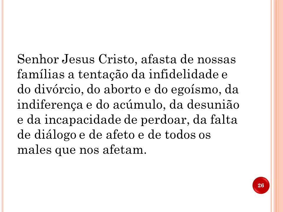 ORAÇÃO FINAL Senhor Jesus Cristo, vivendo em família santificaste a família humana. Vive também conosco, habita em nossas famílias, e assim formaremos