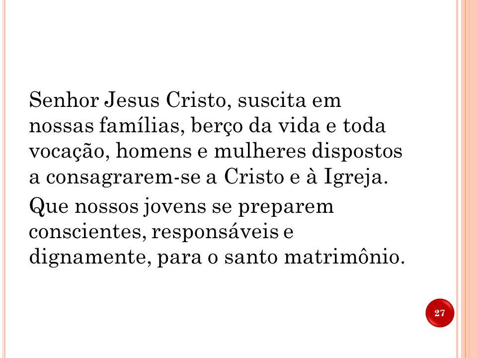 Senhor Jesus Cristo, afasta de nossas famílias a tentação da infidelidade e do divórcio, do aborto e do egoísmo, da indiferença e do acúmulo, da desun