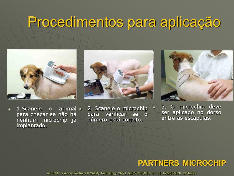 Procedimentos para aplicação 1.Scaneie o animal para checar se não há nenhum microchip já implantado.