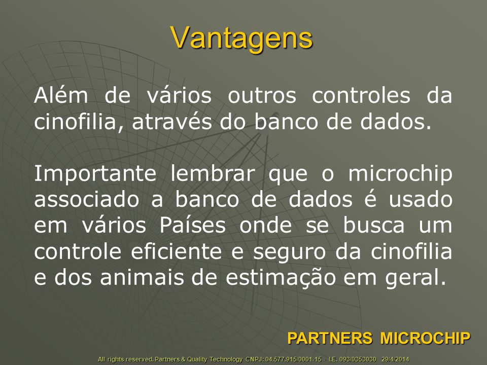 Vantagens All rights reserved.Partners & Quality Technology CNPJ: 04.577.915/0001-15 - I.E.