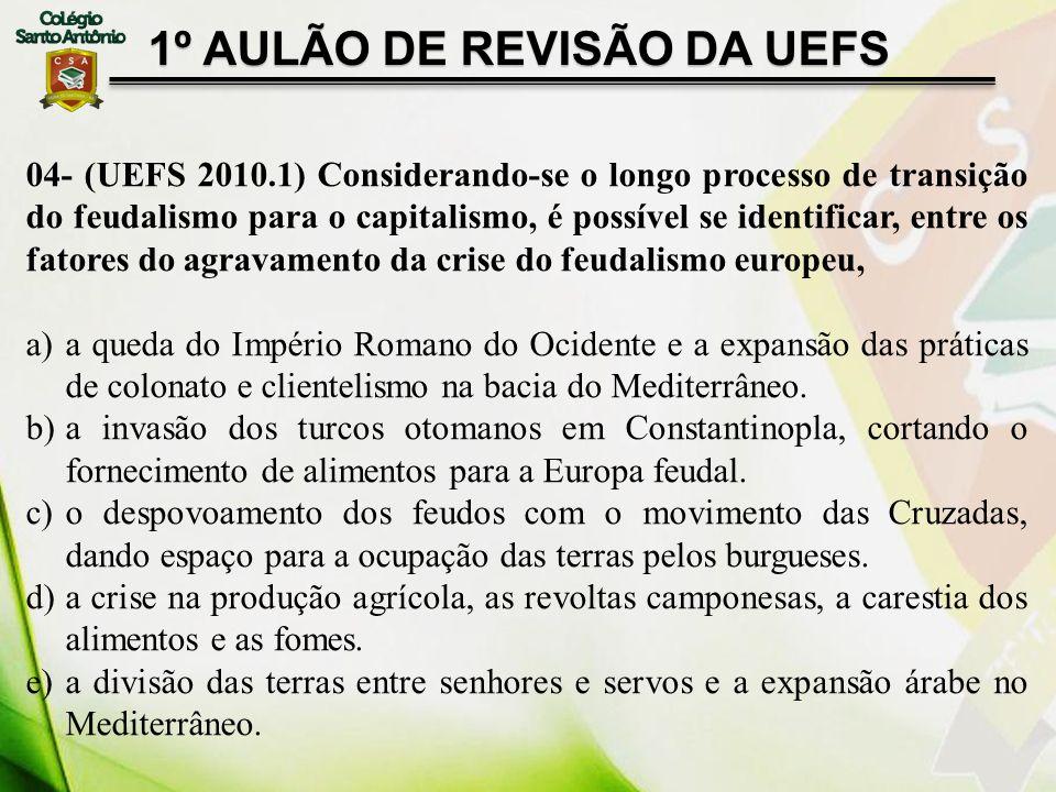 04- (UEFS 2010.1) Considerando-se o longo processo de transição do feudalismo para o capitalismo, é possível se identificar, entre os fatores do agrav