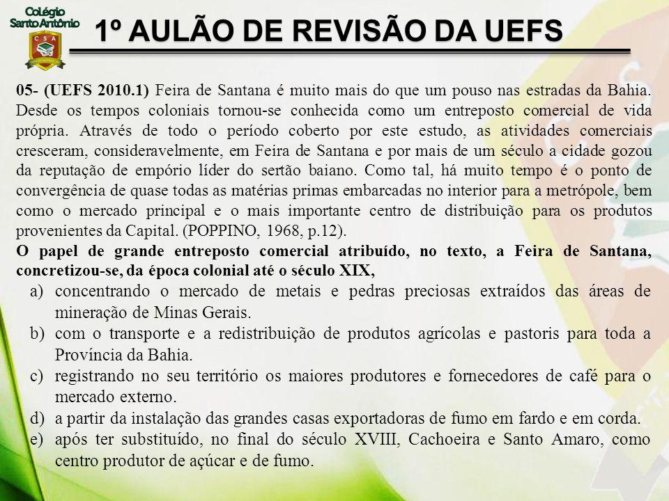 05- (UEFS 2010.1) Feira de Santana é muito mais do que um pouso nas estradas da Bahia. Desde os tempos coloniais tornou-se conhecida como um entrepost