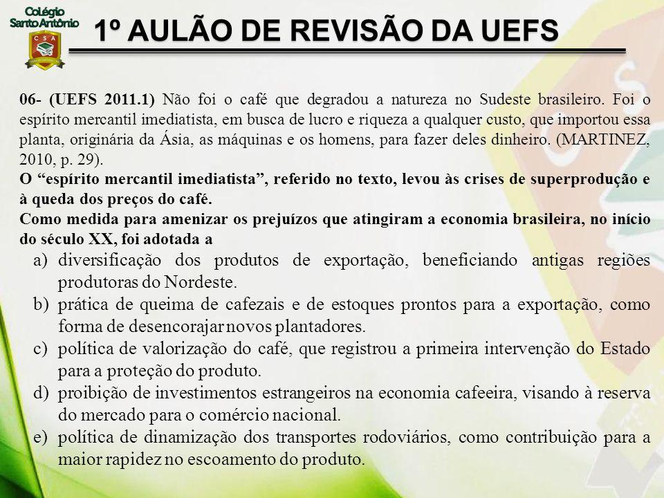 1º AULÃO DE REVISÃO DA UEFS 06- (UEFS 2011.1) Não foi o café que degradou a natureza no Sudeste brasileiro. Foi o espírito mercantil imediatista, em b