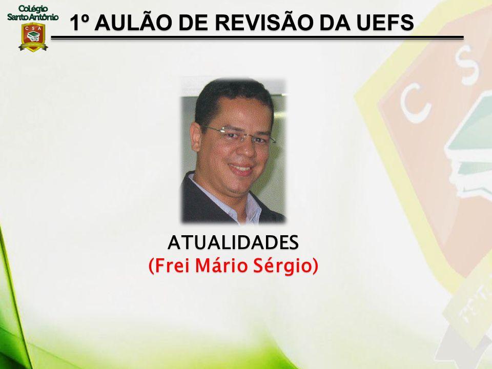 1º AULÃO DE REVISÃO DA UEFS ATUALIDADES (Frei Mário Sérgio)