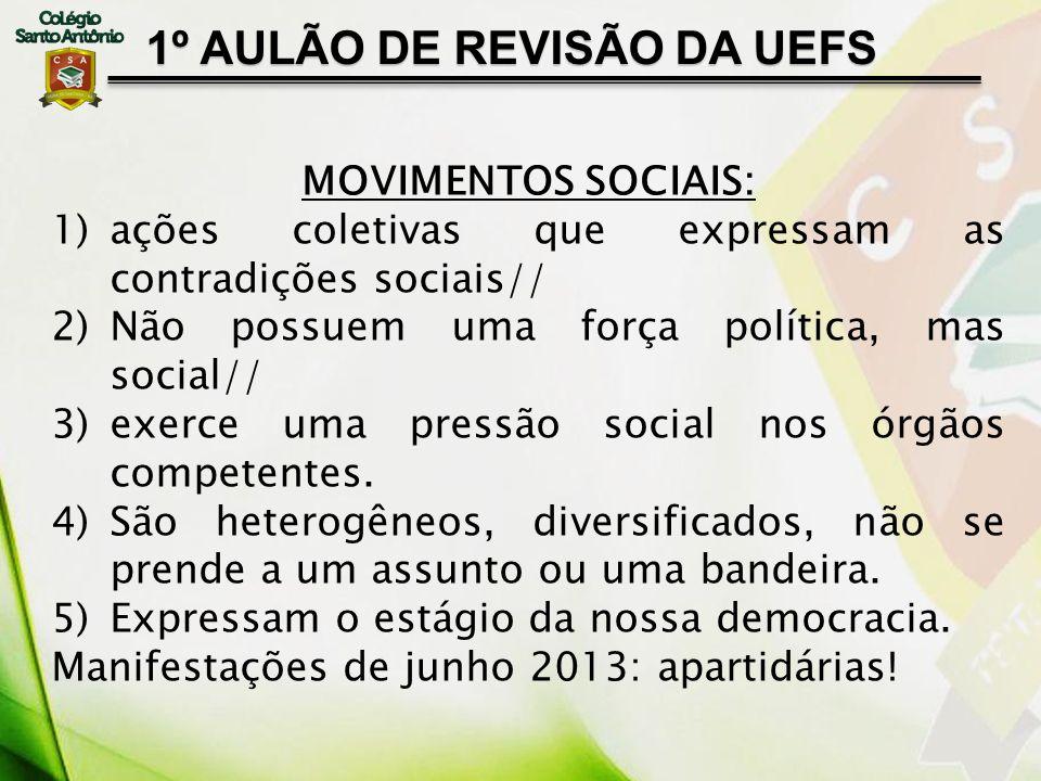 1º AULÃO DE REVISÃO DA UEFS MOVIMENTOS SOCIAIS: 1)ações coletivas que expressam as contradições sociais// 2)Não possuem uma força política, mas social