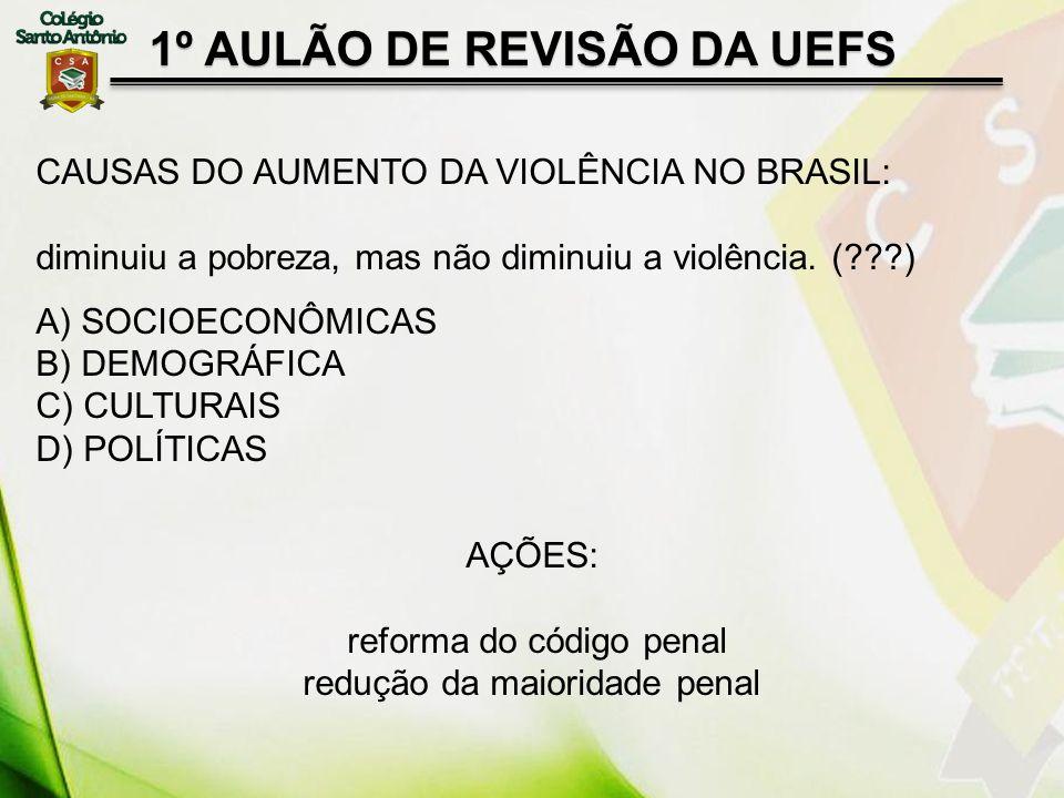 1º AULÃO DE REVISÃO DA UEFS CAUSAS DO AUMENTO DA VIOLÊNCIA NO BRASIL: diminuiu a pobreza, mas não diminuiu a violência. (???) A) SOCIOECONÔMICAS B) DE