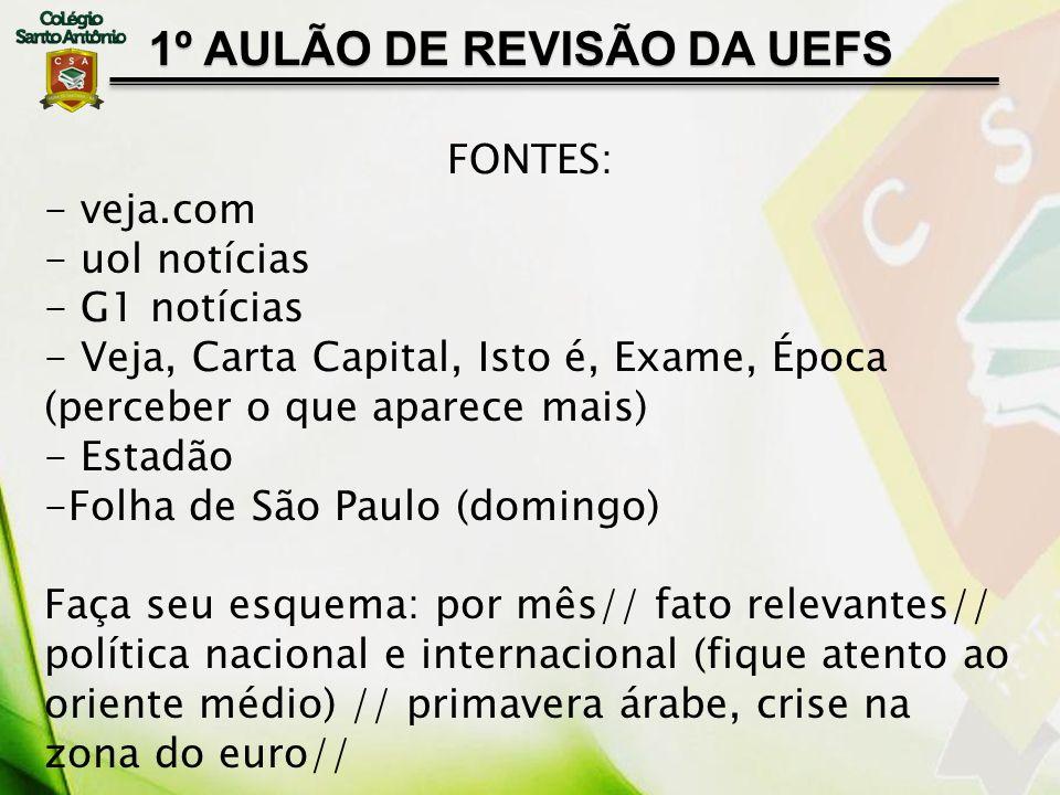 1º AULÃO DE REVISÃO DA UEFS FONTES: - veja.com - uol notícias - G1 notícias - Veja, Carta Capital, Isto é, Exame, Época (perceber o que aparece mais)