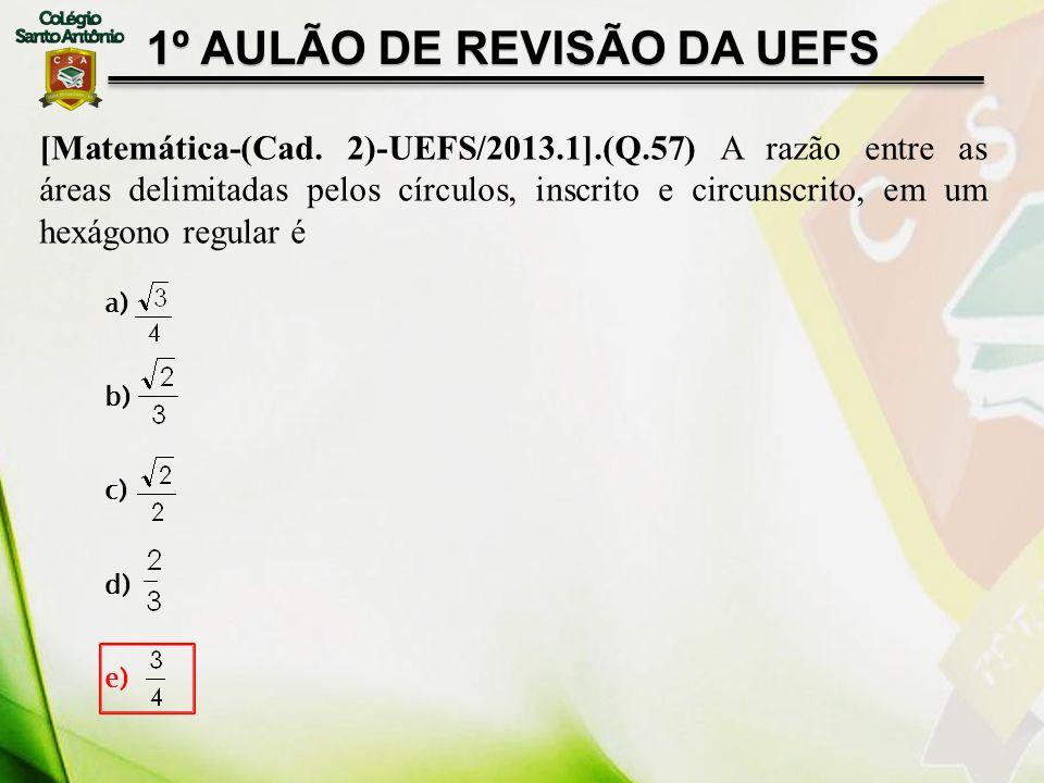 [Matemática-(Cad. 2)-UEFS/2013.1].(Q.57) A razão entre as áreas delimitadas pelos círculos, inscrito e circunscrito, em um hexágono regular é a) b) c)