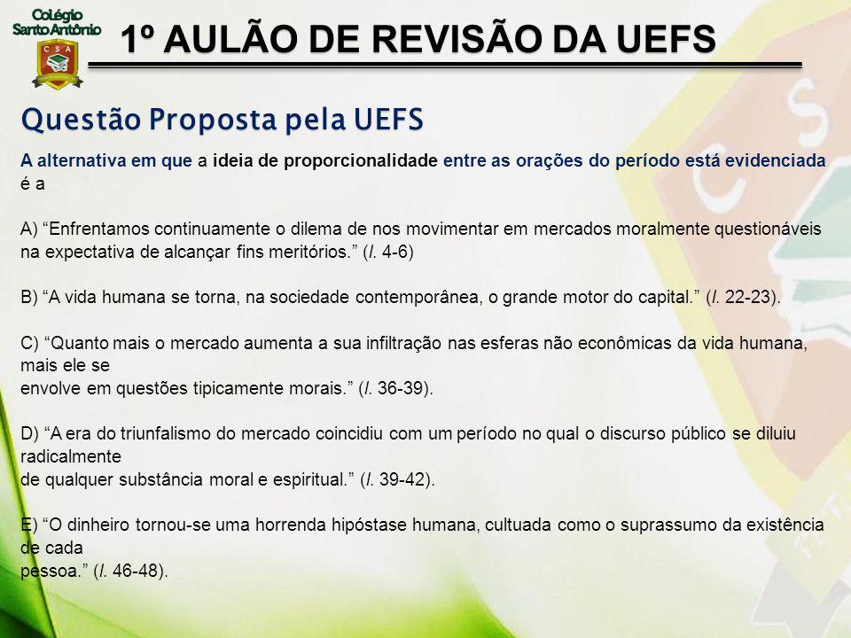 Questão Proposta pela UEFS A alternativa em que a ideia de proporcionalidade entre as orações do período está evidenciada é a A) Enfrentamos continuam