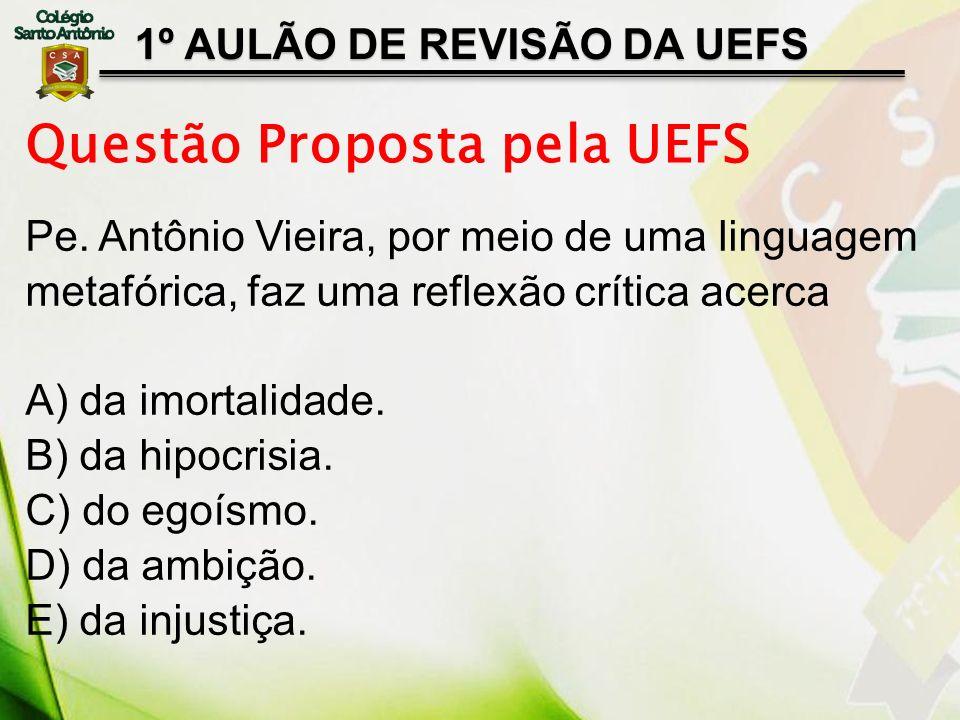 1º AULÃO DE REVISÃO DA UEFS Pe. Antônio Vieira, por meio de uma linguagem metafórica, faz uma reflexão crítica acerca A) da imortalidade. B) da hipocr