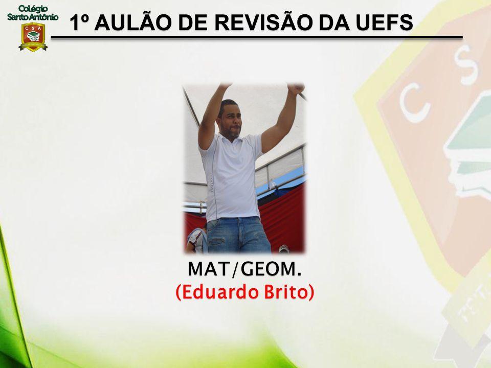 MAT/GEOM. (Eduardo Brito) 1º AULÃO DE REVISÃO DA UEFS