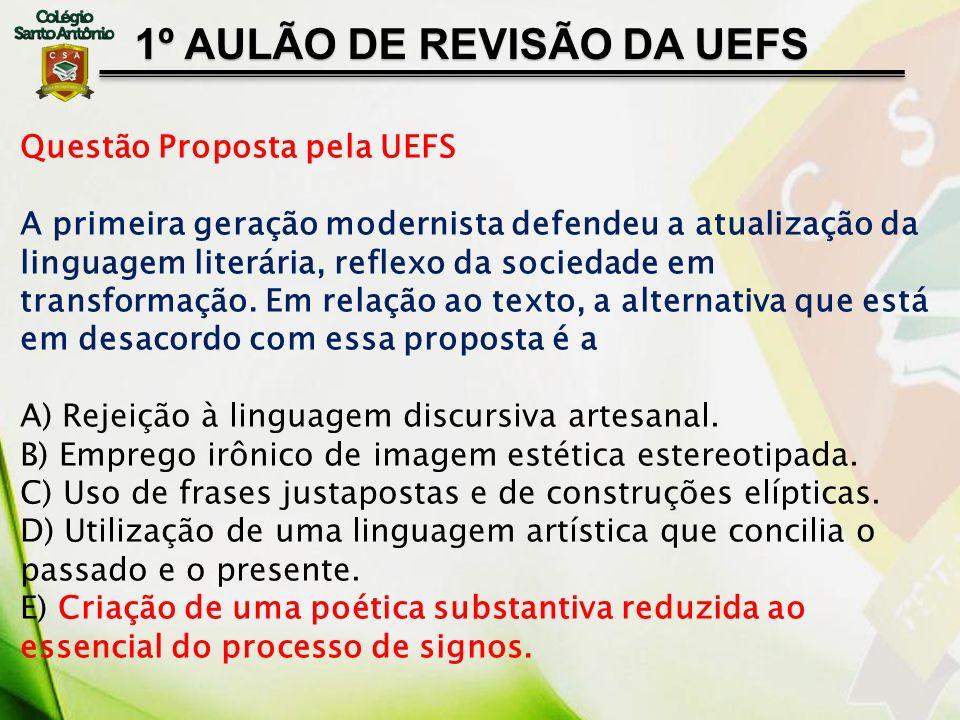 1º AULÃO DE REVISÃO DA UEFS Questão Proposta pela UEFS A primeira geração modernista defendeu a atualização da linguagem literária, reflexo da socieda
