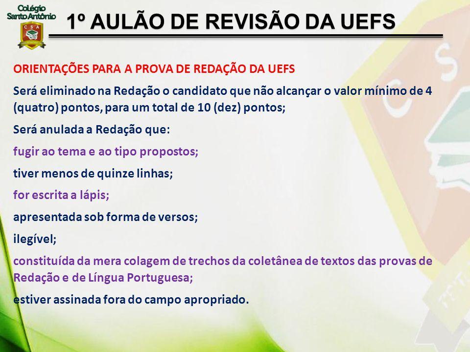 1º AULÃO DE REVISÃO DA UEFS ORIENTAÇÕES PARA A PROVA DE REDAÇÃO DA UEFS Será eliminado na Redação o candidato que não alcançar o valor mínimo de 4 (qu